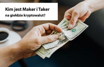 Taker i Maker na giełdzie kryptowalut